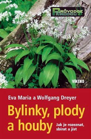 Maria Eva, Dreyerovi Wolfgang: Bylinky, plody a houby - Jak je rozeznat, sbírat a jíst
