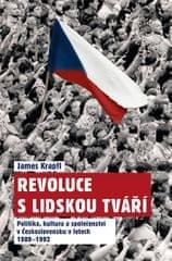 Krapfl James: Revoluce s lidskou tváří - Politika, kultura a společenství v Československu v letech