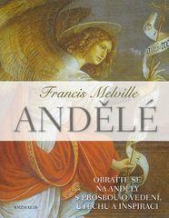 Melville Francis: Andělé - Obraťte se na své anděly s prosbou o vedení, útěchu a inspiraci