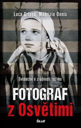 Crippa Luca, Onnis Maurizio: Fotograf z Osvětimi - Svědectví o zrůdnosti režimu