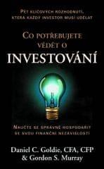 Goldie Daniel C., Murray Gordon S.: Co potřebujete vědět o investování