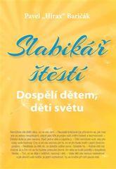 """Baričák Pavel """"Hirax"""": Slabikář štěstí 3 - Dospělí dětem, děti světu"""