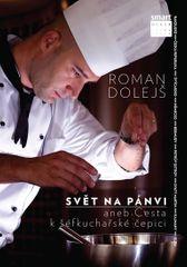 Dolejš Roman: Svět na pánvi aneb cesta k šéfkuchařské čepici