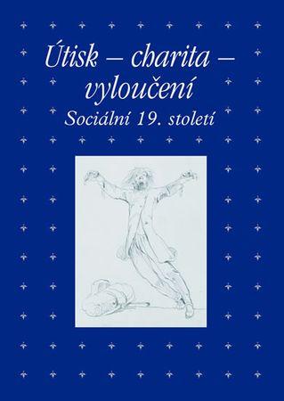 Hojda Zdeněk: Útisk - charita - vyloučení: Sociální 19. století