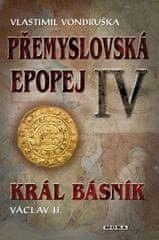 Vondruška Vlastimil: Přemyslovská epopej IV. - Král básník Václav II.