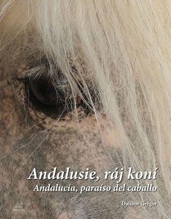Gregor Dalibor: Andalusie, ráj koní / Andalucía, paraíso del caballo