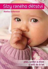 Solter Aletha J.: Slzy raného dětství - Pláč, vzdor a zlost u dětí do 8 let