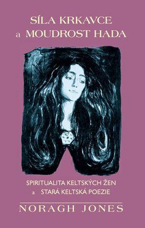 Jones Noragh: Síla krkavce a moudrost hada - Spiritualita keltských žen a stará keltská poezie