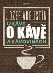 Augustín Jozef: U kávy o kávě a kávovinách