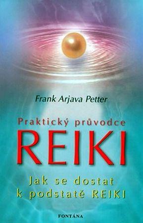 Petter Frank Arjava: Praktický průvodce Reiki - Jak se dostat k podstatě Reiki
