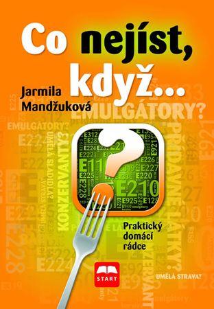 Mandžuková Jarmila: Co nejíst, když... - Praktický domácí rádce