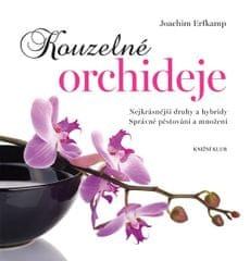 Erfkamp Joachim: Kouzelné orchideje - Nejkrásnější druhy a hybridy, Správné pěstování a množení