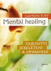 Kuby Clemens: Mental Healing - Tajemství sebeléčení a uzdravení