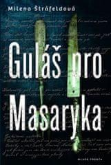 Štráfeldová Milena: Guláš pro Masaryka
