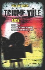 Junek Václav: Triumf vůle aneb zoufalství nacionálněsocialistického (a protektorátního) filmu