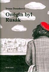 Dousková Irena: Oněgin byl Rusák - Pokračování bestselleru Hrdý Budžes