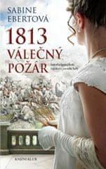 Ebertová Sabine: 1813 – Válečný požár