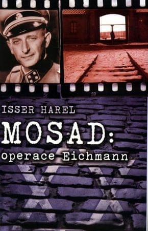 Harel Isser: Mosad - operace Eichmann