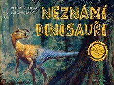 Socha Vladimír: Neznámí dinosauři - Za nejnovějšími objevy prehistorického života!