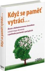 Když se pamět vytrácí - Život s Alzheimerovou chorobou a jinými typy demence z pohledu pacientů i pe