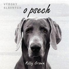 Brown Milly: Výroky slavných o psech