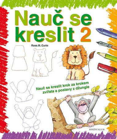 Curto Rosa M.: Nauč se kreslit 2 - Nauč se kreslit krok za krokem zvířata a postavy z džungle