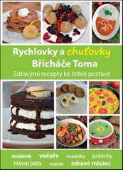 Kosačík Tomáš: Rychlovky a chuťovky Břicháče Toma - Zdravými recepty ke štíhlé postavě