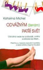 Michel Katarina: Odvážným (ženám) patří svět