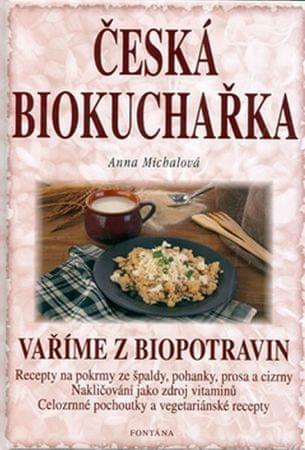 Michalová Anna: Česká biokuchařka - Vaříme z biopotravin