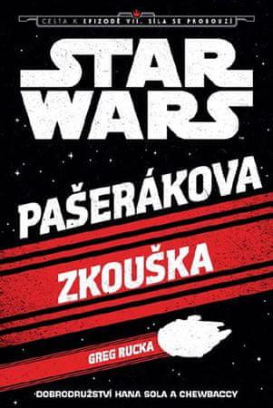 Rucka Greg: Star Wars - Cesta k Epizodě VII - Pašerákova zkouška (Solo&Chewbacce)