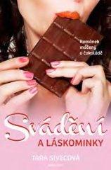 Sivecová Tara: Svádění a láskominky - Románek máčený v čokoládě