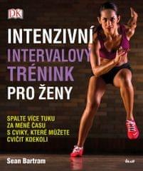 Bartram Sean: Intenzivní intervalový trénink pro ženy - Spalte více tuku za méně času s cviky, které
