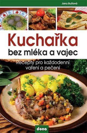 Buštová Jana: Kuchařka bez mléka a vajec - Recepty pro každodenní vaření a pečení