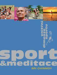 Chinmoy Sri: Sport a meditace - Vnitřní dimenze sportu