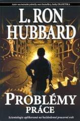 Hubbard L. Ron: Problémy práce - Scientologie aplikovaná na každodenní pracovní svět