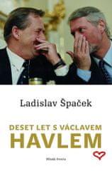 Špaček Ladislav: Deset let s Václavem Havlem