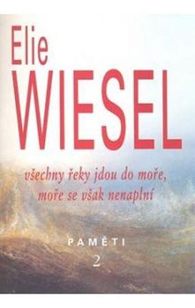 Wiesel Elie: Všechny řeky jdou do moře, moře se však nenaplní - Paměti 2.