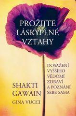 Gawain Shakti, Vucci Gina: Prožijte láskyplné vztahy - Dosažení vyššího vědomí, zdraví a poznání seb