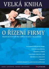Janišová Dana, Křivánek Mirko,: Velká kniha o řízení firmy - Praktické postupy pro úspěšný rozvoj fi