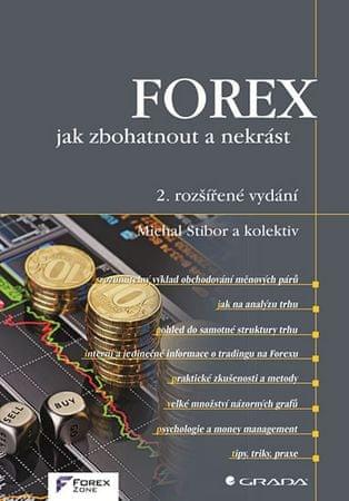 Stibor Michal a kolektiv: FOREX - jak zbohatnout a nekrást