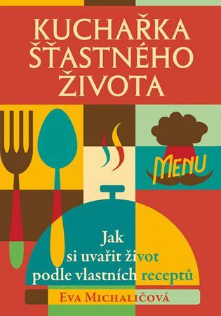 Michaličová Eva: Kuchařka šťastného života