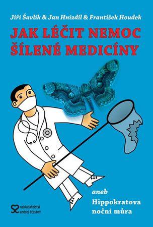 Šavlík J.,Hnízdil J., Houdek F.: Jak léčit nemoc šílené medicíny aneb Hippokratova noční můra