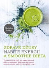 Bailey Christine: Zdravé džusy nabité energií a smoothie dieta