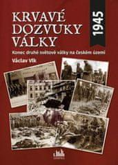 Vlk Václav: Krvavé dozvuky války - Konec druhé světové války na českém území
