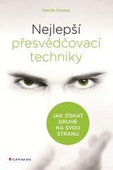 Fexeus Henrik: Nejlepší přesvědčovací techniky - Jak získat druhé na svou stranu