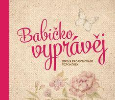 Kopřivová Monika: Babičko, vyprávěj - Kniha pro uchování vzpomínek