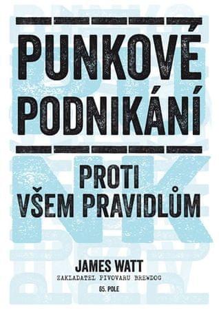 Watt James: Punkové podnikání - Proti všem pravidlům