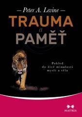 Levine Peter A.: Trauma a paměť - Pohled do živé minulosti mysli a těla