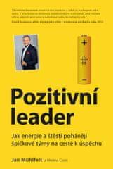 Mühlfeit Jan: Pozitivní leader - Jak energie a štěstí pohánějí špičkové týmy na cestě k úspěchu