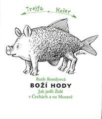 Bondyová Ruth: Boží hody - Jak jedli Židé v Čechách a na Moravě